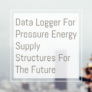 Data Logger For Pressure Energy Supply Structures For The Future